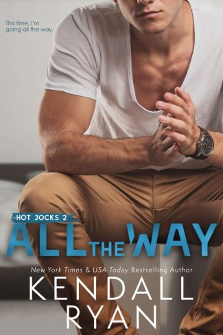 Cover Reveal: All the Way (Hot Jocks #2) by Kendall Ryan