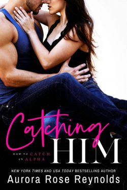 Release Day Blitz & Giveaway: Catching Him (How to Catch an Alpha #1) by Aurora Rose Reynolds