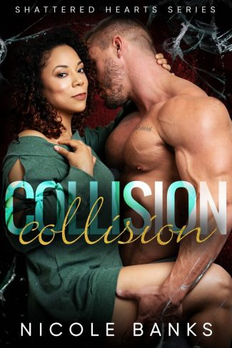 Cover Reveal: Collision (Shattered Hearts #3) by Nicole Banks