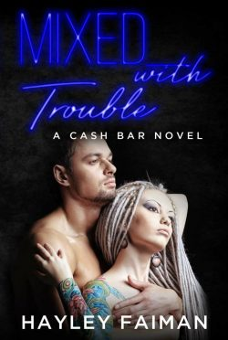 Cover Reveal: Mixed with Trouble (Cash Bar #6) by Hayley Faiman