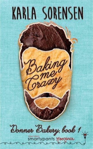 Release Day Blitz: Baking Me Crazy (Donner Bakery #1) by Karla Sorensen