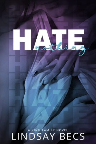 Cover Reveal & Giveaway: Hate Nothing (King Family #1) by Lindsay Becs