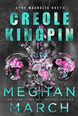 Cover Reveal: Creole Kingpin (Magnolia Duet #1) by Meghan March