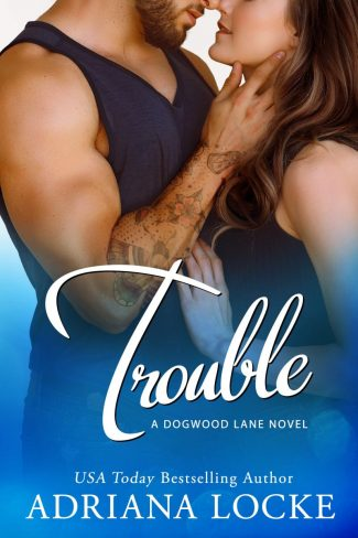 Cover Reveal & Giveaway: Trouble (Dogwood Lane #3) by Adriana Locke