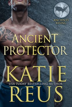 Cover Reveal: Ancient Protector (Ancients Rising #1) by Katie Reus
