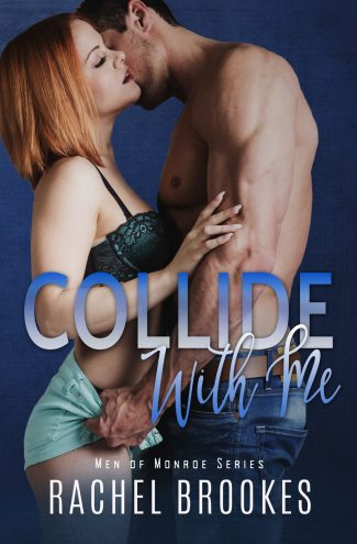 Cover Reveal: Collide with Me (Men of Monroe #3) by Rachel Brookes