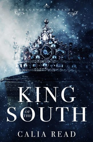 Cover Reveal: King of the South (Belgrave Dynasty #1) by Calia Read