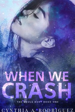 Cover Reveal: When We Crash (The Souls Duet #1) by Cynthia A Rodriguez