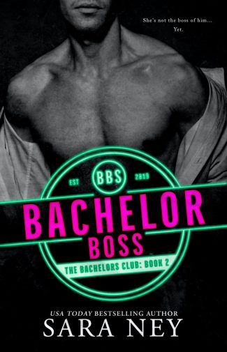 Cover Reveal: Bachelor Boss (The Bachelors Club #2) by Sara Ney