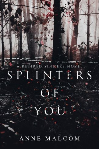 Cover Reveal: Splinters of You (Retired Sinners MC #1) by Anne Malcom