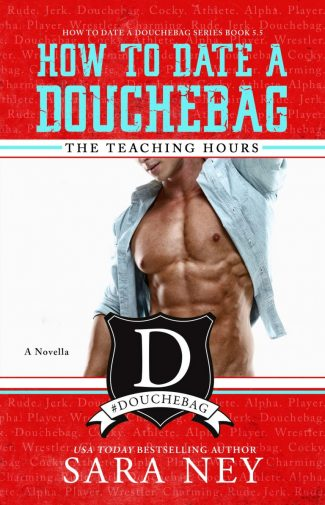 Release Day Blitz: The Teaching Hours (How to Date a Douchebag #5.5) by Sara Ney