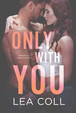 Release Day Blitz: Only with You (Annapolis Harbor #1) by Lea Coll