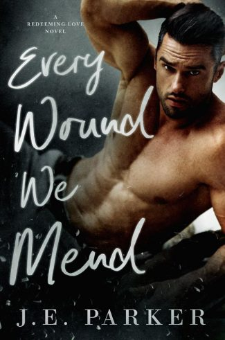 Cover Reveal: Every Wound We Mend (Redeeming Love #9) by JE Parker