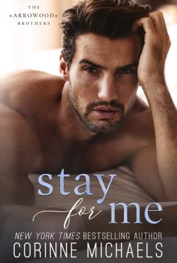 Cover Reveal: Stay for Me (The Arrowood Brothers #4) by Corinne Michaels