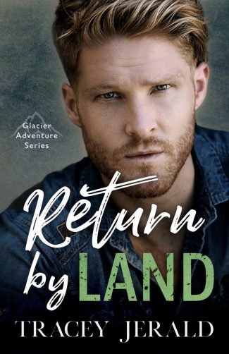 Cover Reveal: Return by Land (Glacier Adventure #2) by Tracey Jerald