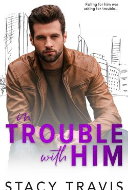Cover Reveal: In Trouble with Him (Summer Heat #3) by Stacy Travis