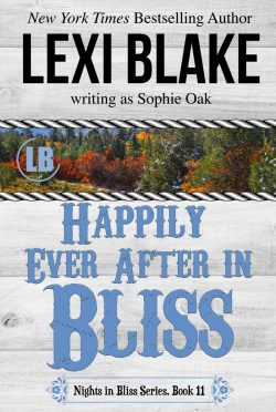 Release Day Blitz: Happily Ever After in Bliss (Nights in Bliss, Colorado #11) by Lexi Blake, writing as Sophie Oak