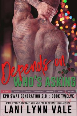 Release Day Blitz: Depends On Who's Asking (SWAT Generation 2.0 #12) by Lani Lynn Vale