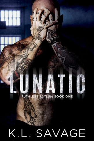 Release Day Blitz: Lunatic (Ruthless Asylum #1) by KL Savage