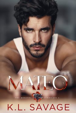 Cover Reveal: Mateo (The Moretti Syndicate #1) by KL Savage