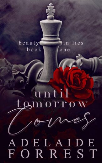 Cover Reveal: Until Tomorrow Comes (Beauty in Lies #1) by Adelaide Forrest
