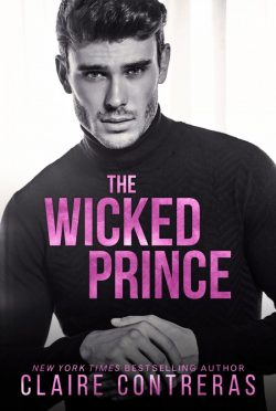 Cover Reveal: The Wicked Prince (Sexy Royals #2) by Claire Contreras