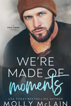 Cover Reveal: We're Made of Moments (Cole Creek #1) by Molly McLain