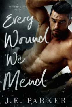 Release Day Blitz: Every Wound We Mend (Redeeming Love #9) by JE Parker