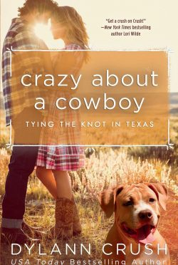 Release Day Blitz: Crazy About a Cowboy (Tying the Knot in Texas #3) by Dylann Crush