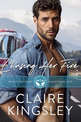Cover Reveal: Chasing Her Fire (Bailey Brothers #5) by Claire Kingsley