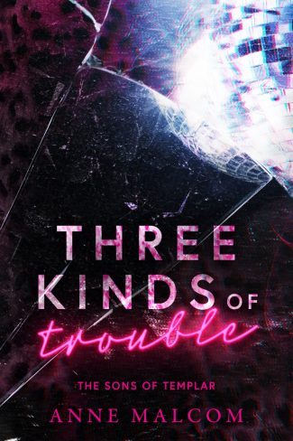 Cover Reveal: Three Kinds of Trouble (Sons of Templar MC #9) by Anne Malcom
