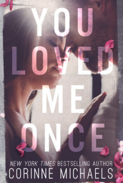 Release Day Blitz: You Loved Me Once by Corinne Michaels