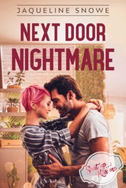 Release Day Blitz: Next Door Nightmare (Shut Up and Kiss Me #3) by Jaqueline Snowe