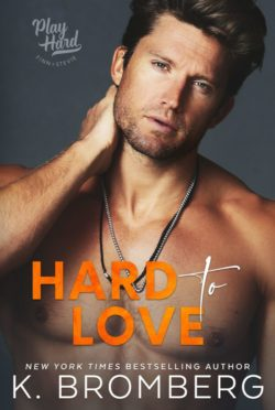 Cover Reveal: Hard to Love (Play Hard #5) by K Bromberg