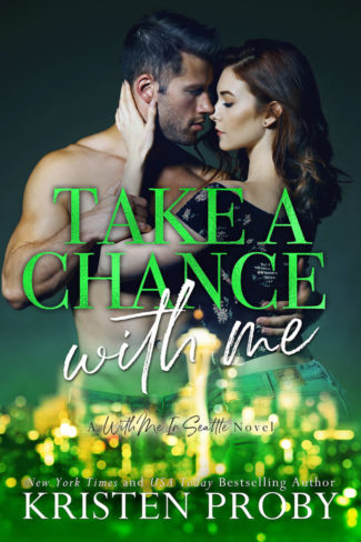 Cover Reveal: Take A Chance With Me (With Me in Seattle #18) by Kristen Proby