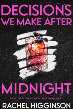 Release Day Blitz: Decisions We Make After Midnight (Decisions in Durham #1) by Rachel Higginson