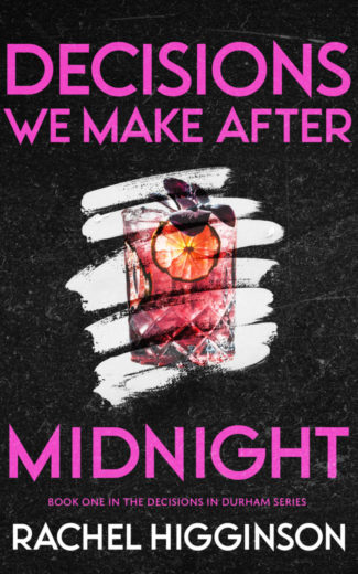 Cover Reveal: Decisions We Make After Midnight (Decisions in Durham #1) by Rachel Higginson