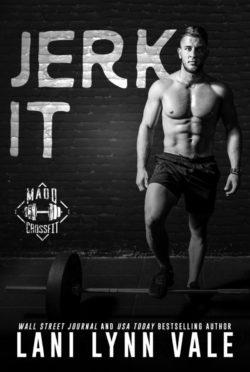 Release Day Blitz: Jerk It (Madd CrossFit #2) by Lani Lynn Vale