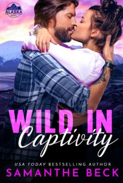 Cover Reveal: Wild in Captivity (Captivity Alaska #1) by Samanthe Beck