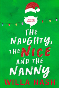 Cover Reveal: The Naughty, The Nice and The Nanny (Holiday Brothers #1) by Willa Nash
