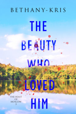 Release Day Blitz & Giveaway: The Beauty Who Loved Him (The Beast of Moscow #3) by Bethany-Kris