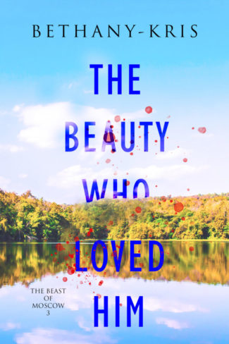 Cover Reveal: The Beauty Who Loved Him (The Beast of Moscow #3) by Bethany-Kris