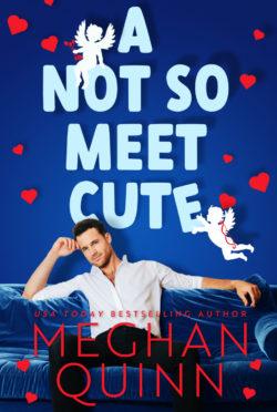 Cover Reveal: A Not So Meet Cute by Meghan Quinn