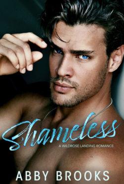Cover Reveal: Shameless (Wildrose Landing #2) by Abby Brooks